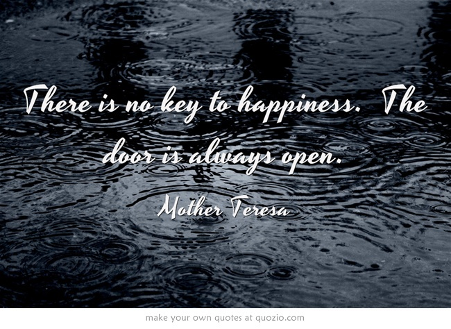 There is no key to happiness. The door is always open.: God, Life, Had Enough, My Heart, Writing Inspiration, Truths, Favorite Quotes, Inspiration Quotes, Rain