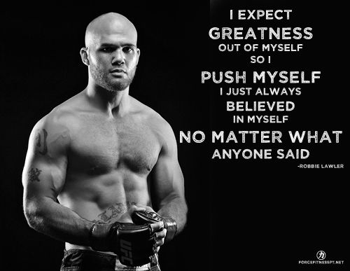 Robbie Lawler, UFC, MMA, Greatness, Competition, Inspiration, Fitness, Push Yourself, Believe, Motivation, Personal Training,