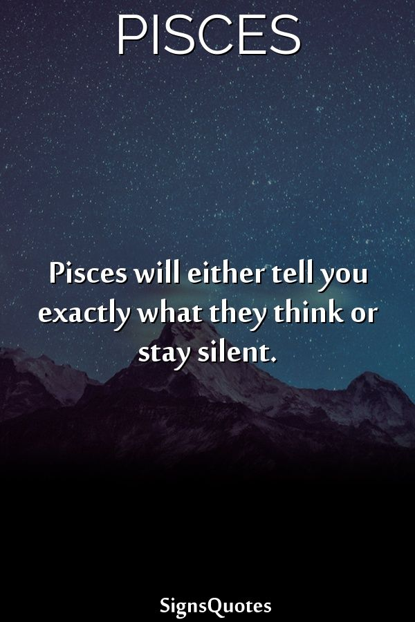 Pisces Will Either Tell You Exactly What They Think Or Stay Silent Horoscope Pisces Zodiac Signs Pisces Pisces Love