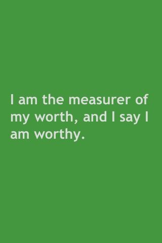 God is the measurer of my worth -- I do my best to follow His lead...    affirmations - Google Search