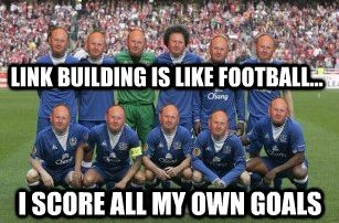 Link building is like Football... I Score all my own goals