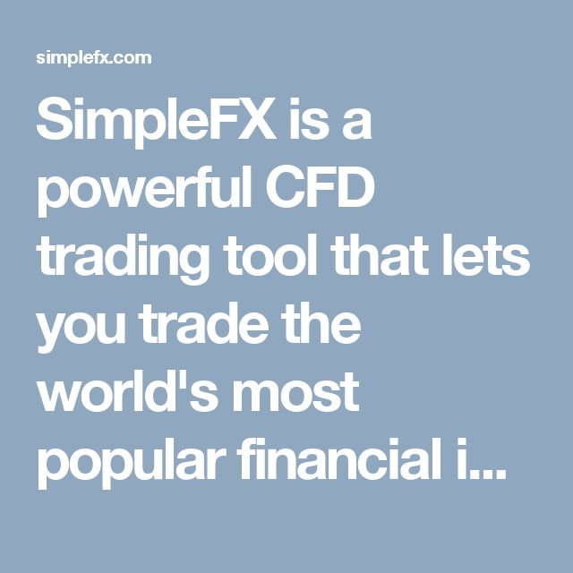 SimpleFX is a powerful CFD trading tool that lets you trade the world's most popular financial instruments including Bitcoin from a single platform with high leverage. Just go to simplefx.com create an account and start making money!