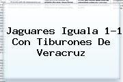 http://tecnoautos.com/wp-content/uploads/imagenes/tendencias/thumbs/jaguares-iguala-11-con-tiburones-de-veracruz.jpg Chiapas vs Veracruz. Jaguares iguala 1-1 con Tiburones de Veracruz, Enlaces, Imágenes, Videos y Tweets - http://tecnoautos.com/actualidad/chiapas-vs-veracruz-jaguares-iguala-11-con-tiburones-de-veracruz/