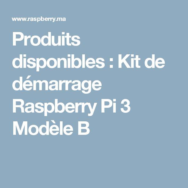 Produits disponibles : Kit de démarrage Raspberry Pi 3 Modèle B