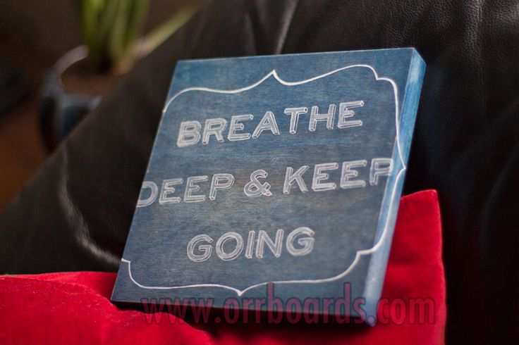 Orr Boards: Hand-painted, custom one-of-a-kind wooden boards!  Thoughtful art, perfect for gifts or beautiful decor that matches your unique style and chic taste!  www.orrboards.com Breathe Deep & Keep Going  painting, wood, quote, yoga