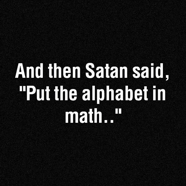 """And then Satan said, """"Put the alphabet in math.."""""""