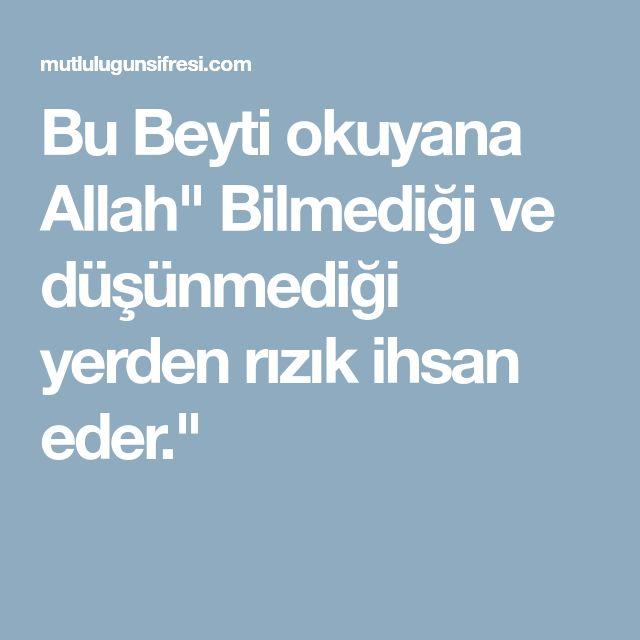 """Bu Beyti okuyana Allah"""" Bilmediği ve düşünmediği yerden rızık ihsan eder."""""""