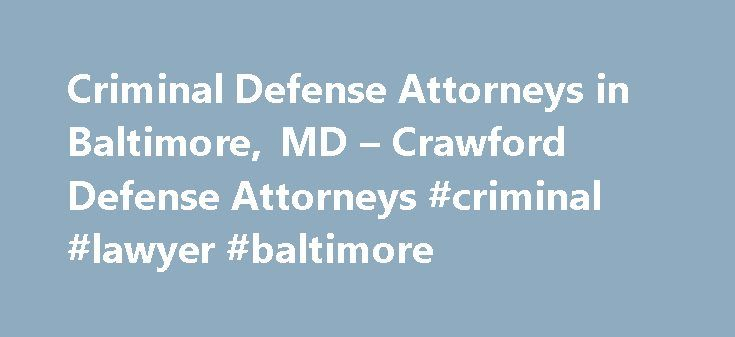 Criminal Defense Attorneys in Baltimore, MD – Crawford Defense Attorneys #criminal #lawyer #baltimore http://hawai.nef2.com/criminal-defense-attorneys-in-baltimore-md-crawford-defense-attorneys-criminal-lawyer-baltimore/  # Serious Trial Attorneys Serious Trial Attorneys Serious Trial Attorneys Prosecutions in the Federal and State Courts in the State of Maryland If you have been charged or believe you are under investigation by a local law enforcement agency or an agent with the federal…