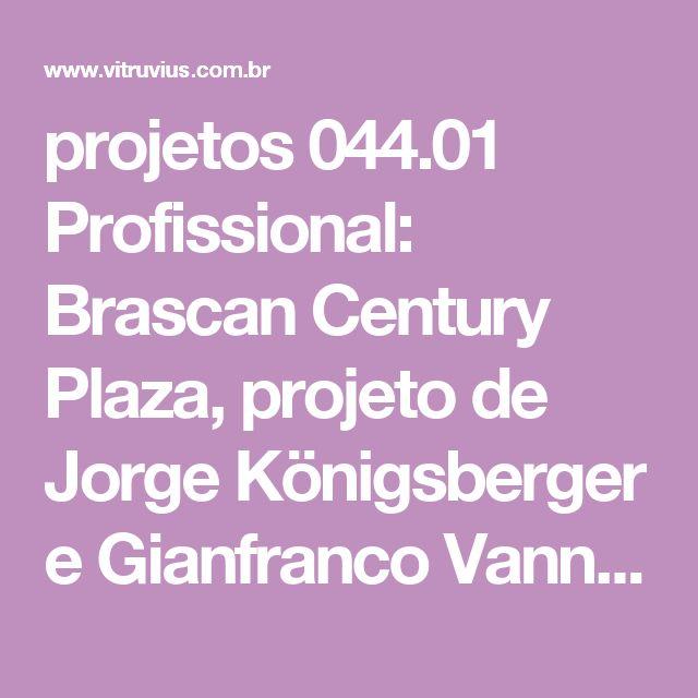 projetos 044.01 Profissional: Brascan Century Plaza, projeto de Jorge Königsberger e Gianfranco Vannucchi   vitruvius