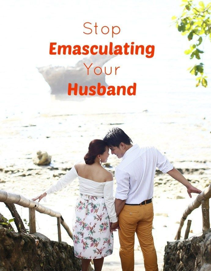 Emasculating your husband