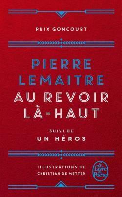 """""""AU REVOIR LÀ-HAUT: ROMAN; [SUIVI DE UN HÉROS]"""" de Pierre Lemaitre"""
