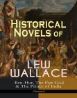 Read Online Historical Novels of Lew Wallace: Ben-Hur The Fair God & The Prince of India (Illustrated): A Tale of the Christ The Last of the 'Tzins â Story of Aztecs and Conquistadors & The Fall of Constantinople.