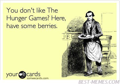 """""""You don't like The Hunger Games? Here, have some berries."""" - #TheHungerGames Meme"""