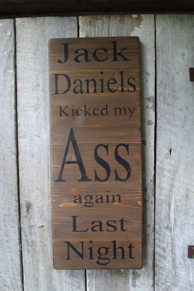 Primitive Wood Sign Jack Daniels kicked my ass again last night Bar Decor Music Lyrics Man Cave Country Rustic Biker Rocker Stage Hippie 420 by FoothillPrimitives on Etsy