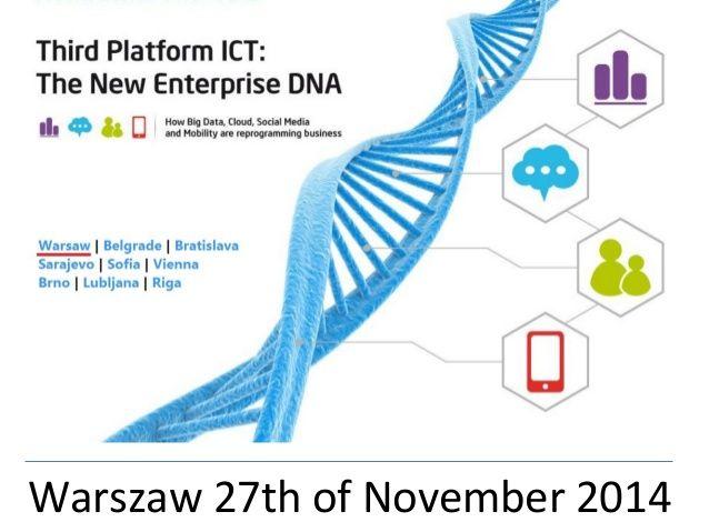 IDC Third Platform ICT The New Enterprise DNA - NEW conference - Warsaw 27th of Nov 2014 by Konrad Mroczek via slideshare  http://idcpoland.pl/eng/events/57587-idc-third-platform-ict-the-new-enterprise-dna