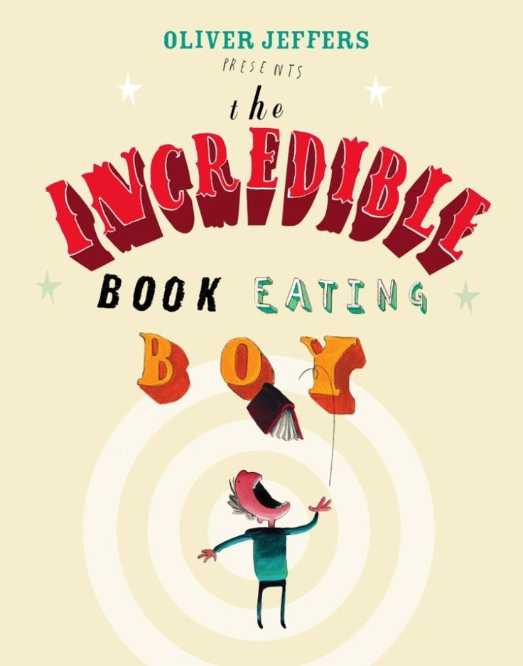 (Own) The Incredible Book Eating Boy - Oliver Jeffers - Metafictive book (unusual design, self-conscious). As Henry eats books he becomes smarter.