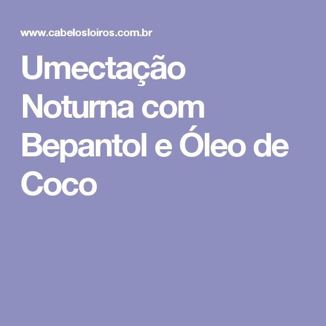 Umectação Noturna com Bepantol e Óleo de Coco