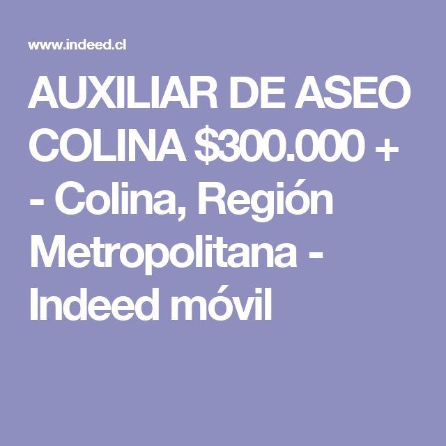 AUXILIAR DE ASEO COLINA $300.000 + - Colina, Región Metropolitana - Indeed móvil