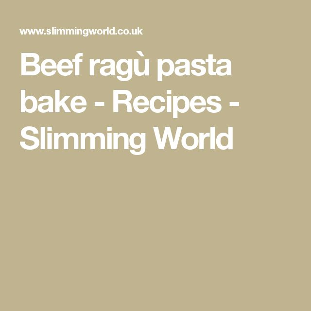 Beef ragù pasta bake - Recipes - Slimming World