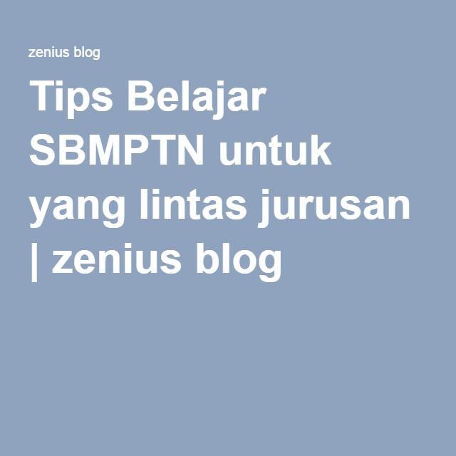 Tips Belajar SBMPTN untuk yang lintas jurusan   zenius blog