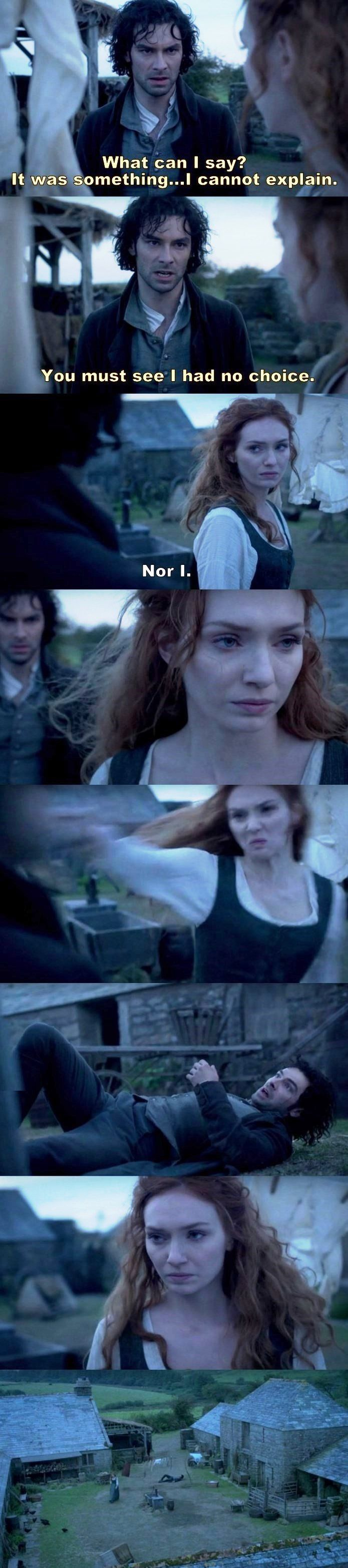 """""""What can I say? It was something... I cannot explain. You must see I had no choice"""" - Ross and Demelza #Poldark"""