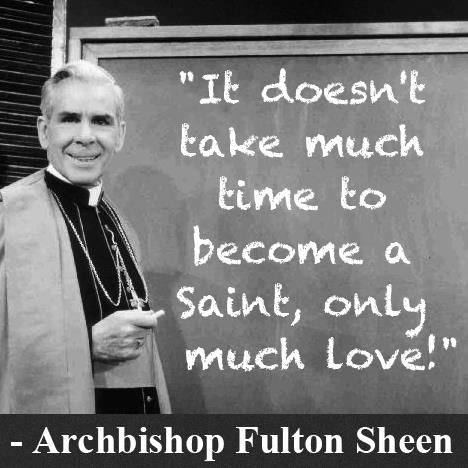 Ven  Fulton J. Sheen - to become a saint?  - It only takes much love!