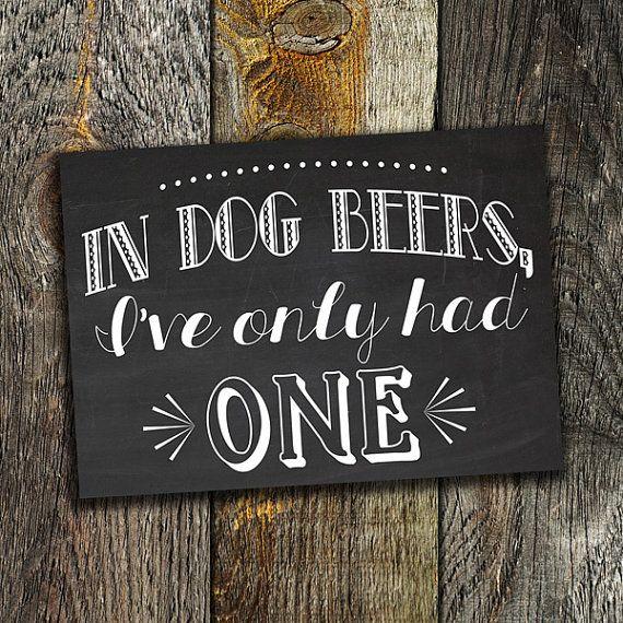 In Dog Beers I've Only Had One, printable chalkboard, wedding sign, 5x7 bar sign, reception sign, wedding decor vintage rustic diy wedding  funny