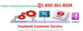 Facebook Customer Service 1-850-361-8504! Now get it free solutionTruly, you can without much of a stretch get the best and proficient arrangements by benefiting our Facebook Customer Service at a reasonable value run. Here, we give magnificent help with every last angle to wipe out the mistakes you are happening with Facebook. For getting our first class benefits, all you require is to simply dial our toll free number 1-850-361-8504 as fast as could be expected under the circumstances…