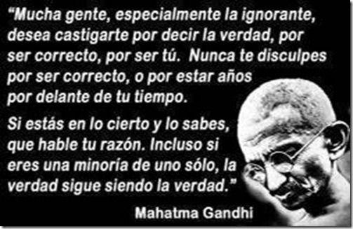... la verdad sigue siendo la verdad. Gandhi