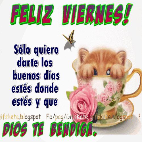 Feliz Viernes! Sólo quiero darte los buenos días estés donde estés y que Dios te bendiga.