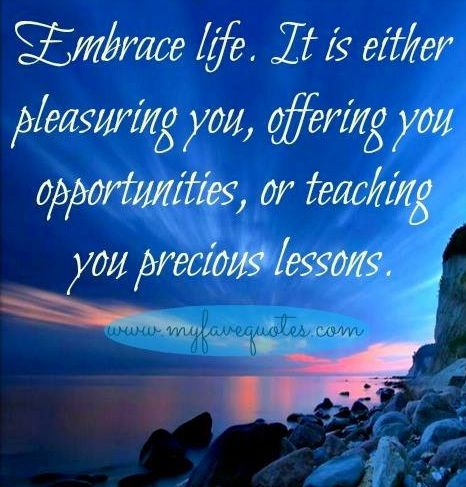 Embrace life quote via www.MyFaveQuotes.com