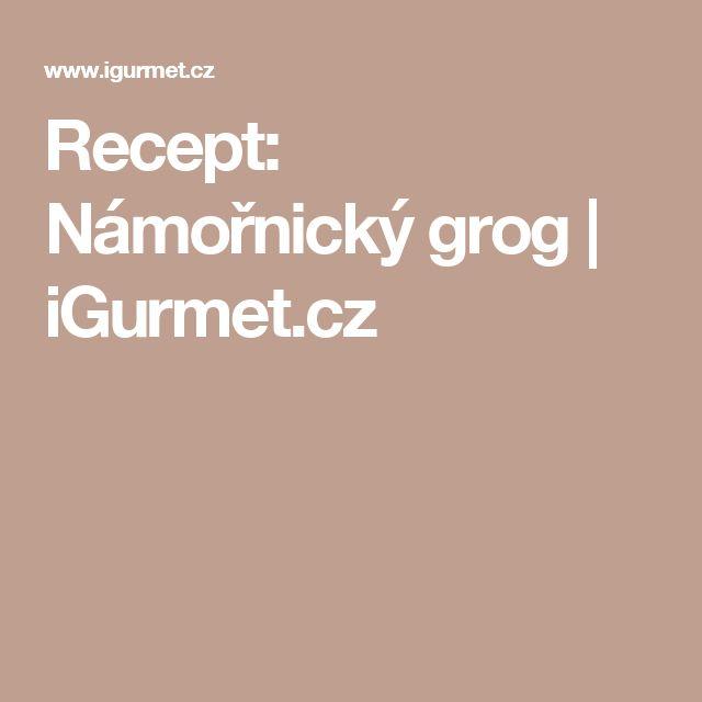 Recept: Námořnický grog | iGurmet.cz