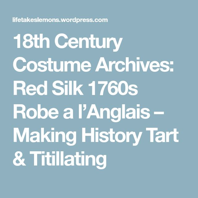 18th Century Costume Archives: Red Silk 1760s Robe a l'Anglais – Making History Tart & Titillating