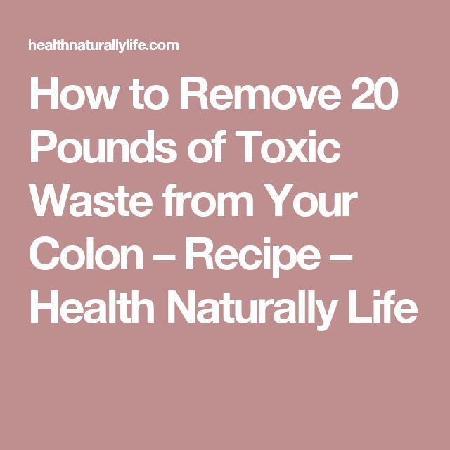 How to Remove 20 Pounds of Toxic Waste from Your Colon – Recipe – Health Naturally Life