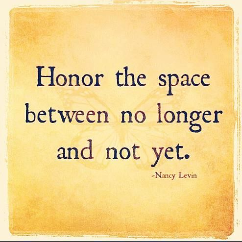 """Honor the space between no longer and not yet. http://amzn.to/2gJKNEj """"The Graceful Exit (Step 9 in my Jump! Coaching Process) is a transitional period."""""""
