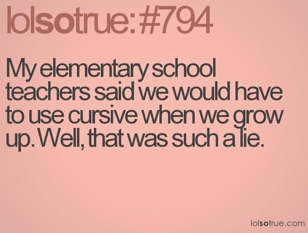 So true!Biggest Lying, Laugh, Lol So True, Quotes, Funny, Lolsotrue, Elementary Schools, Cursive, True Stories