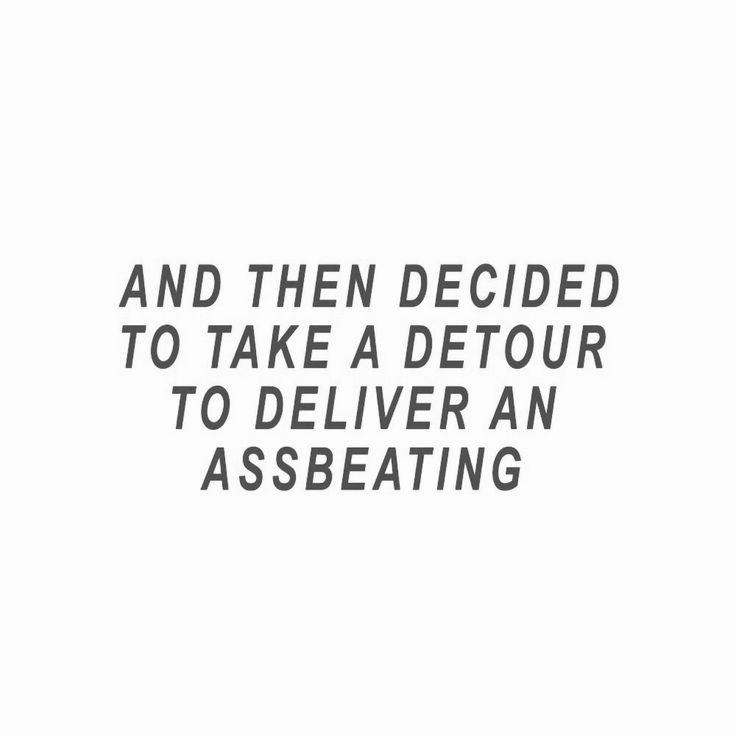 And then decided to take a detour to deliver an assbeating.