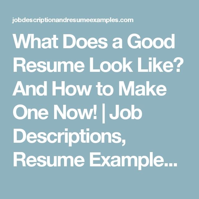 What Does a Good Resume Look Like? And How to Make One Now! | Job Descriptions, Resume Examples, Samples, Templates, Career