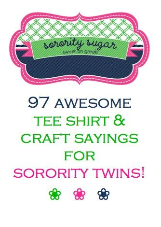 1 big + 2 littles = twins! or twiddles as some chapters call them. check out these FAB sorority sayings for twin tee shirts and crafts!! <3 BLOG LINK: http://sororitysugar.tumblr.com/post/53980857905/sorority-sayings-for-twins#notes