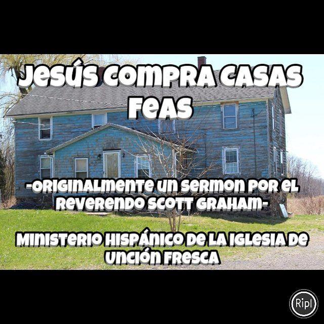 Ministerio Hispánico (Spanish ministry) de la #Iglesia de Unción Fresca (#Freshanointingchurch): Jesús Compra Casas Feas http://ift.tt/2xtZIb4 via @RiplApp