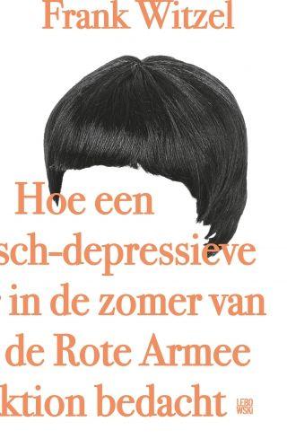 Informatie over het boek: 'Hoe een manisch-depressieve tiener in de zomer van 1969 de Rote Armee Fraktion bedacht ' van Frank  Witzel
