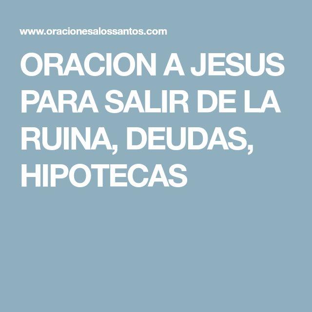ORACION A JESUS PARA SALIR DE LA RUINA, DEUDAS, HIPOTECAS