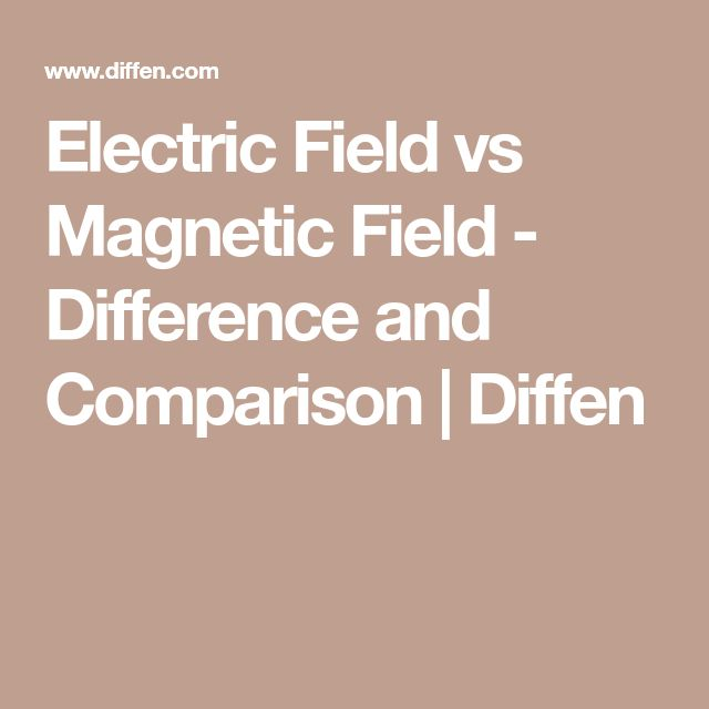 Electric Field vs Magnetic Field - Difference and Comparison | Diffen