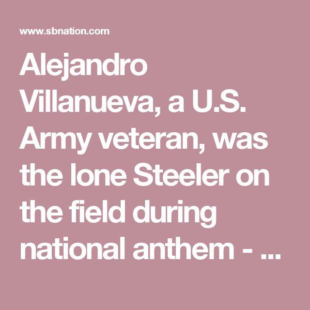 Alejandro Villanueva, a U.S. Army veteran, was the lone Steeler on the field during national anthem - SBNation.com