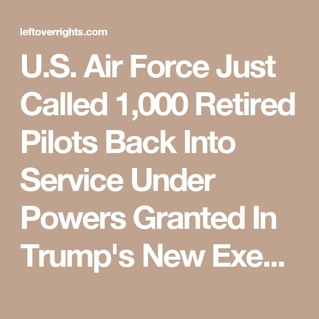 U.S. Air Force Just Called 1,000 Retired Pilots Back Into Service Under Powers Granted In Trump's New Executive Order - Left Over Rights