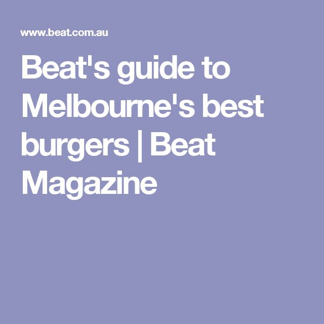 Beat's guide to Melbourne's best burgers | Beat Magazine