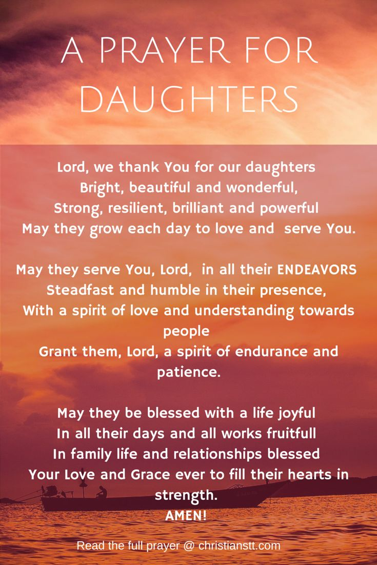 a prayer fpr my daughter Please pray for my daughter leonie she has a huge heart for god but has fallen into the trap of drugs and alcohol due to her husband not loving her and constantly leaving her prayers for adult children a prayer about the sea.
