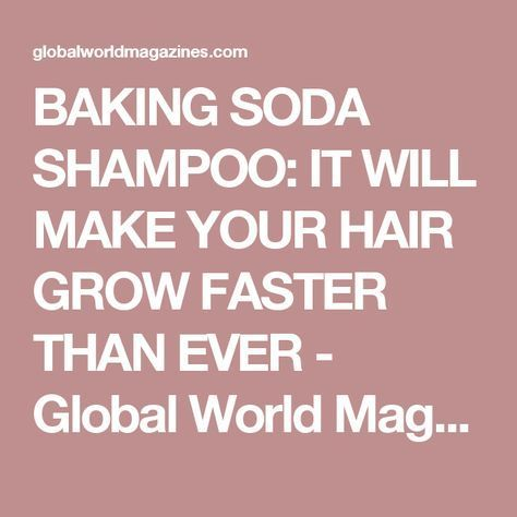 BAKING SODA SHAMPOO: IT WILL MAKE YOUR HAIR GROW FASTER THAN EVER - Global World Magazines
