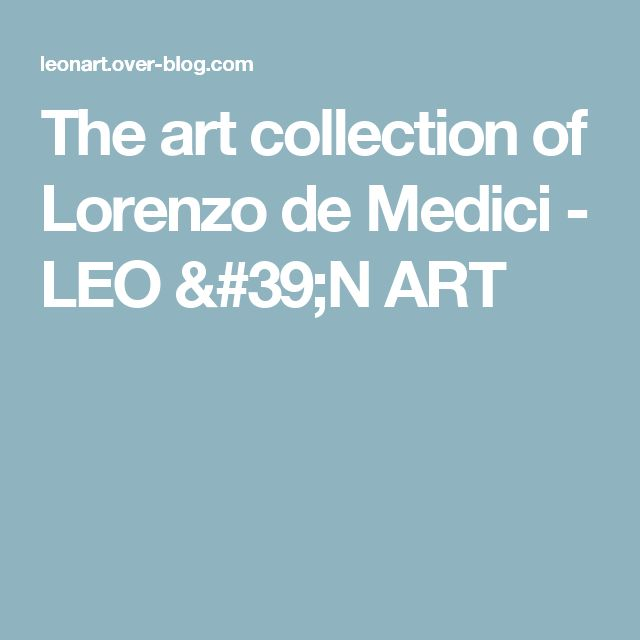 The art collection of Lorenzo de Medici - LEO  'N  ART