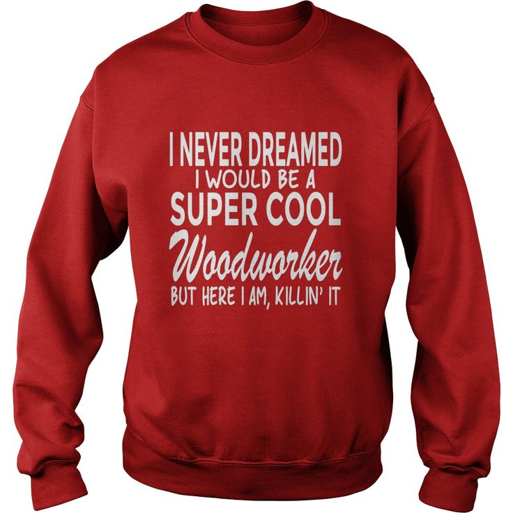 Woodworking Shirt Never Dreamed Be a Super Cool Woodworker #gift #ideas #Popular #Everything #Videos #Shop #Animals #pets #Architecture #Art #Cars #motorcycles #Celebrities #DIY #crafts #Design #Education #Entertainment #Food #drink #Gardening #Geek #Hair #beauty #Health #fitness #History #Holidays #events #Home decor #Humor #Illustrations #posters #Kids #parenting #Men #Outdoors #Photography #Products #Quotes #Science #nature #Sports #Tattoos #Technology #Travel #Weddings #Women
